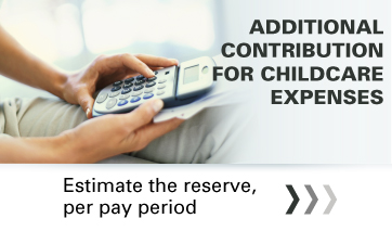 Additional contribution for childcare expenses: estimate the reserve, per pay period
