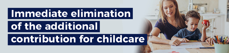 Immediate elimination of the additional contribution for childcare as of the next income tax return.