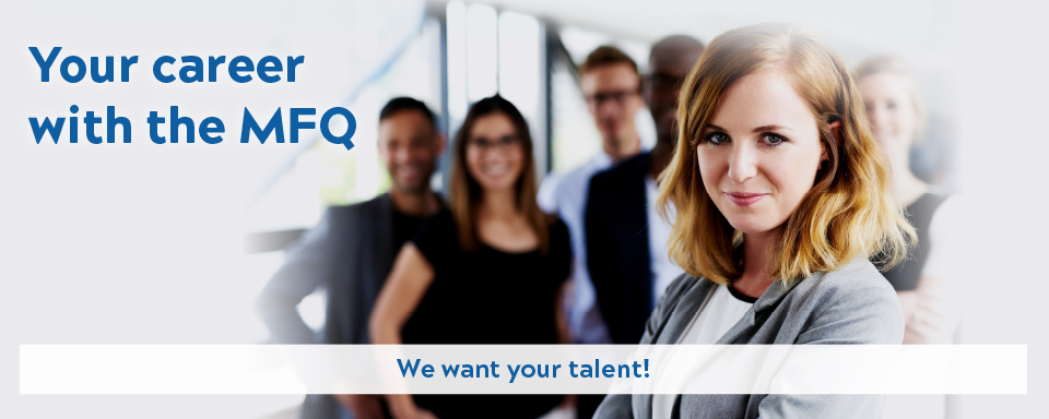 Your career with the MFQ — We want your talent!