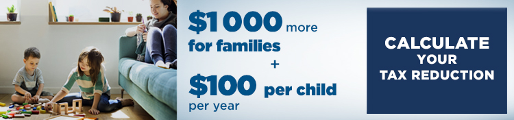1 000 dollars more for families + 100 dollars per child per year. Calculate your tax reduction