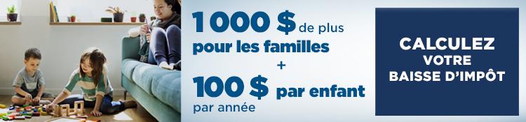 1 000 $ de plus pour les familles + 100 $ par enfant par année - Calculez votre baisse d'impôt