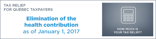 Tax relief for Québec taxpayers. Elimination of the health contribution as of January 1, 2016.